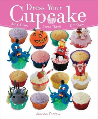 Dress Your Cupcake: Bake Them! Dress Them! Eat Them! (Paperback)