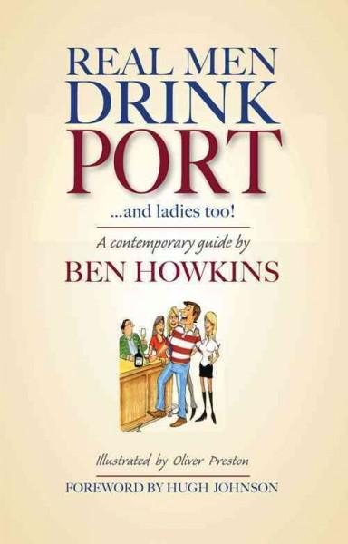 Real Men Drink Port...and Ladies Do Too!: A Contemporary Guide (Hardcover)