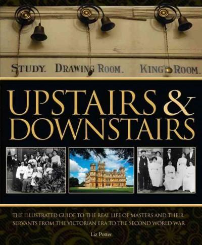 Upstairs & Downstairs: The Illustrated Guide to the Real World of Downton Abbey (Hardcover)