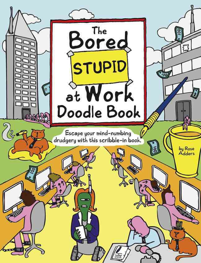 The Bored Stupid at Work Doodle Book: Escape Your Mind-Numbing Drudgery with This Scribble-In Book (Paperback)