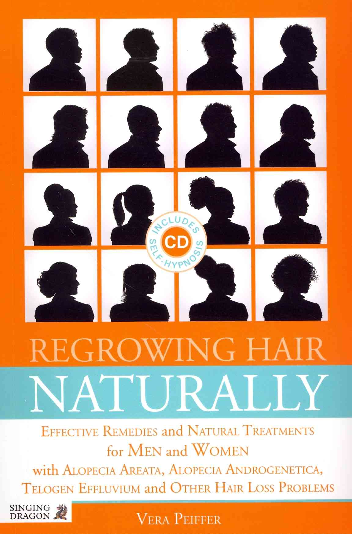 Regrowing Hair Naturally: Effective Remedies and Natural Treatments for Men and Women With Alopecia Areata, Alopecia Androgen...