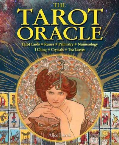 The Tarot Oracle: Tarot Cards, Runes, Palmistry, Numerology, I Ching, Crystals, Tea Leaves (Paperback)