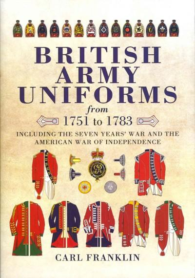 British Army Uniforms of the American Revolution 1751-1783: Including the Seven Years' War and the American War o... (Hardcover)