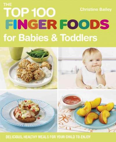 The Top 100 Finger Foods for Babies & Toddlers: Delicious, Healthy Meals for Your Child to Enjoy (Paperback)