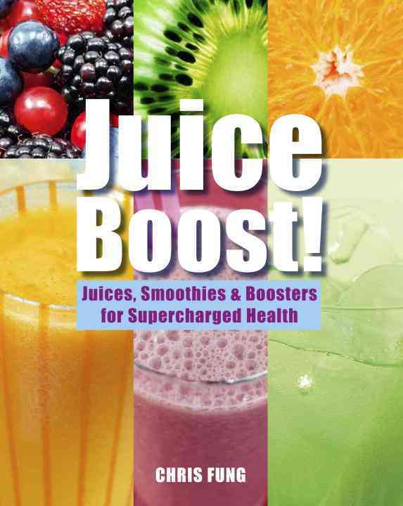 Juice Boost!: Juices, Smoothies & Boosters for Supercharged Health (Hardcover)