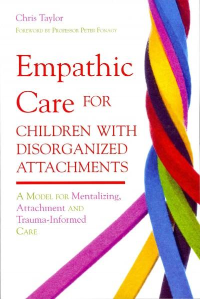 Empathic Care for Children With Disorganized Attachments: A Model for Mentalizing, Attachment and Trauma-Informed... (Paperback)