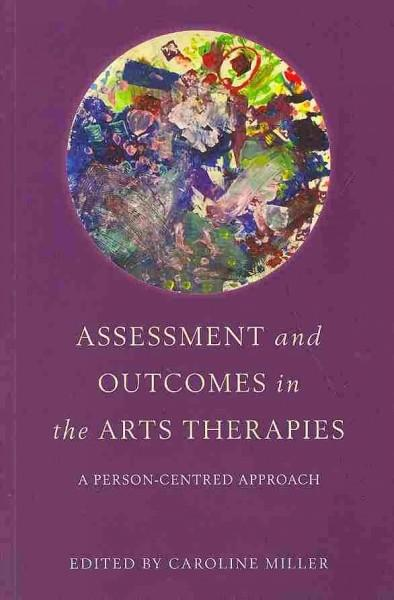 Assessment and Outcomes in the Arts Therapies: A Person-Centred Approach (Paperback)