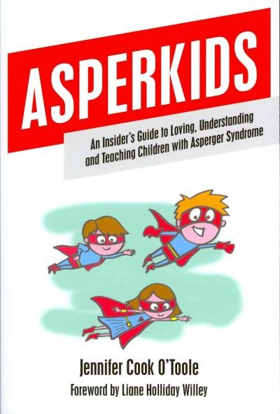 Asperkids: An Insider's Guide to Loving, Understanding and Teaching Children with Asperger's Syndrome (Paperback)