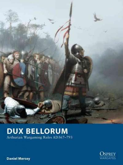 Dux Bellorum: Arthurian Wargame Rules AD 367-793 (Paperback)