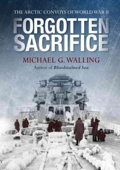 Forgotten Sacrifice: The Arctic Convoys of World War II (Hardcover)