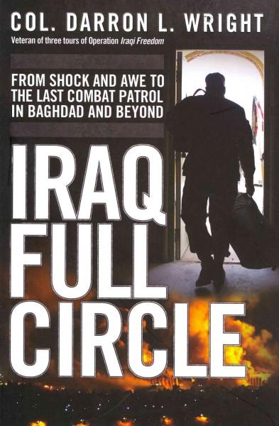 Iraq Full Circle: From Shock and Awe to the Last Combat Patrol  (Hardcover)