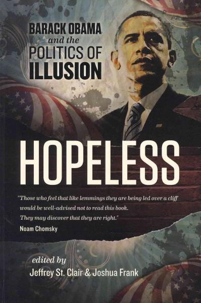 Hopeless: Barack Obama and the Politics of Illusion (Paperback)