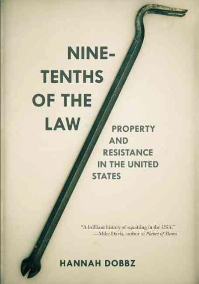 Nine-Tenths of the Law: Property and Resistance in the United States (Paperback)