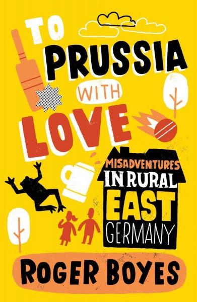 To Prussia With Love: Misadventures in Rural East Germany (Paperback)