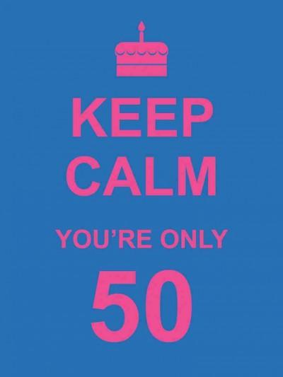Keep Calm You're Only 50 (Hardcover)