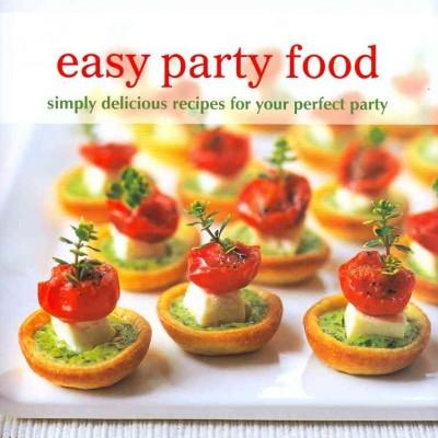 Easy Party Food: Simply Delicious Recipes for Your Perfect Party (Hardcover)