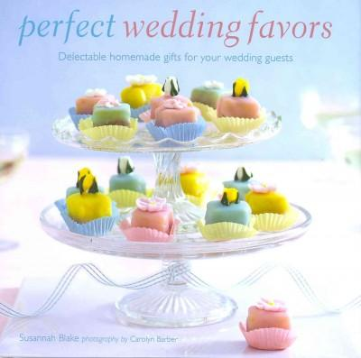 Perfect wedding favors: Delectable homemade gifts for your wedding guests (Hardcover)