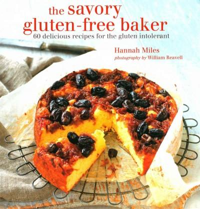 The Savory Gluten-Free Baker: 60 Delicious Recipes for the Gluten Intolerant (Hardcover)