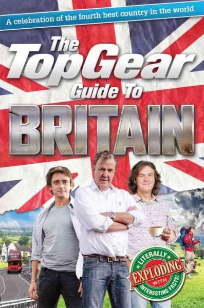 The Top Gear Guide to Britain: A Celebration of the Fourth Best Country in the World (Hardcover)