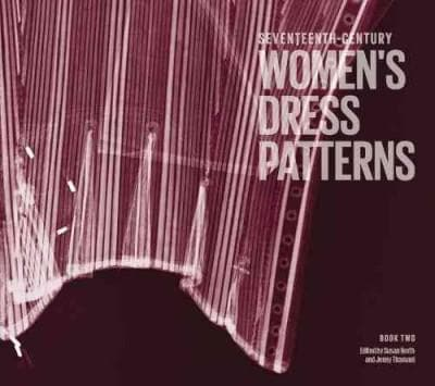 Seventeenth-Century Women's Dress Patterns (Hardcover)
