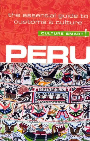Culture Smart! Peru: The Essential Guide to Culture & Customs (Paperback)