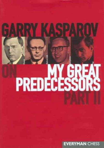 Garry Kasparov on My Great Predecessors: A Modern History of the Development of Chess in Three Volums : From Euwe... (Hardcover)