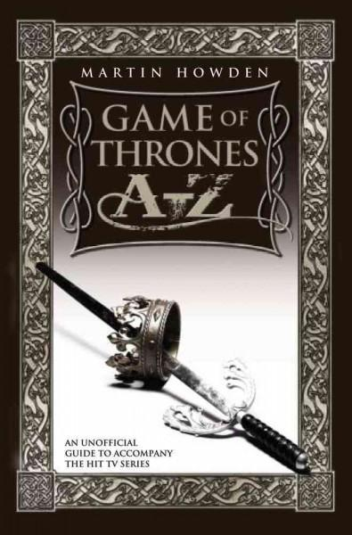 Game of Thrones A-Z: An Unofficial Guide to Accompany the Hit TV Series (Paperback)