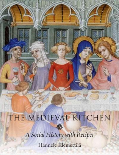 The Medieval Kitchen: A Social History with Recipes (Hardcover)