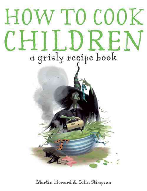 How to Cook Children: A Grisly Recipe Book (Hardcover)