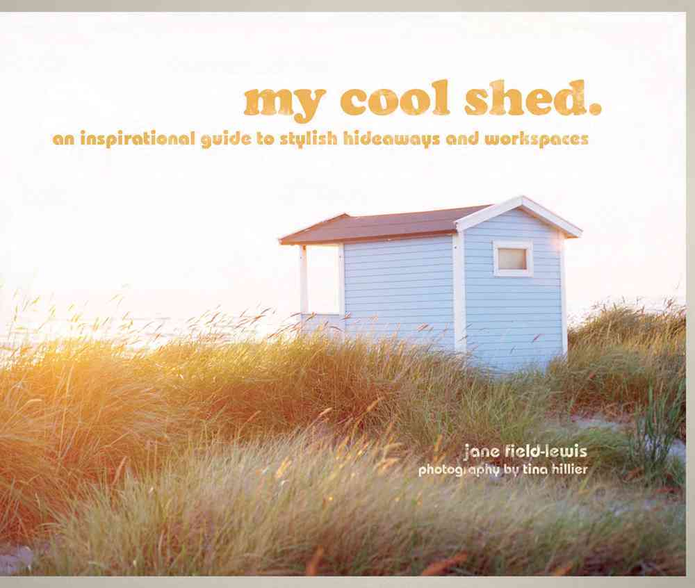 My Cool Shed: An inspirational guide to stylish hideaways and workspaces (Hardcover)