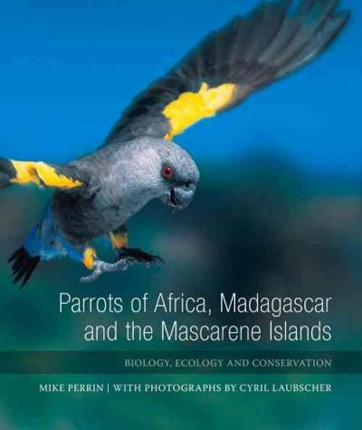 Parrots of Africa, Madagazcar and the Mascarene Islands: Biology, Ecology and Conservation (Hardcover)