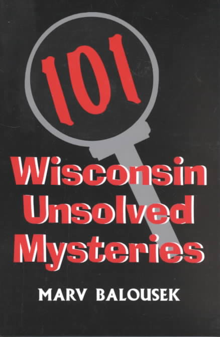 101 Wisconsin Unsolved Mysteries (Paperback)