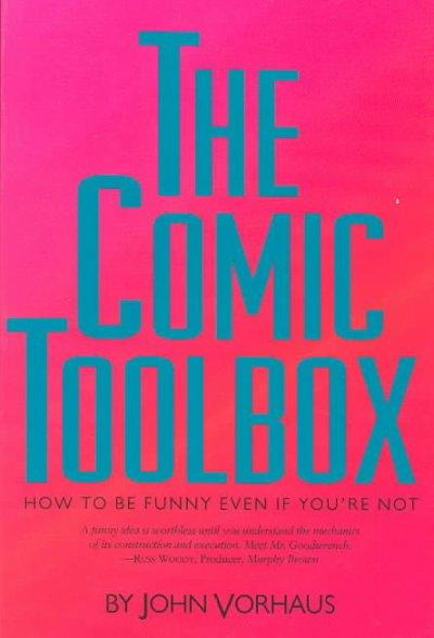 The Comic Toolbox: How to Be Funny Even If You're Not (Paperback)