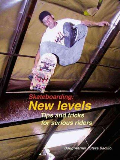 Skateboarding: New Levels : Tips and Tricks for Serious Riders (Paperback)