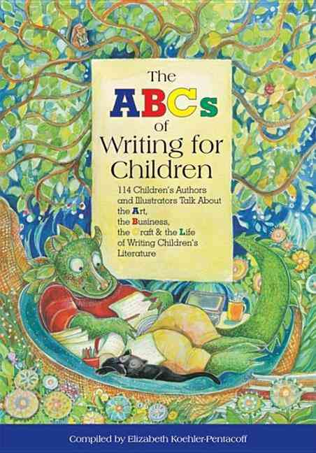 The ABC's of Writing for Children: 114 Children's Authors and Illustrators Talk About the Art, Business, the Craf... (Paperback)