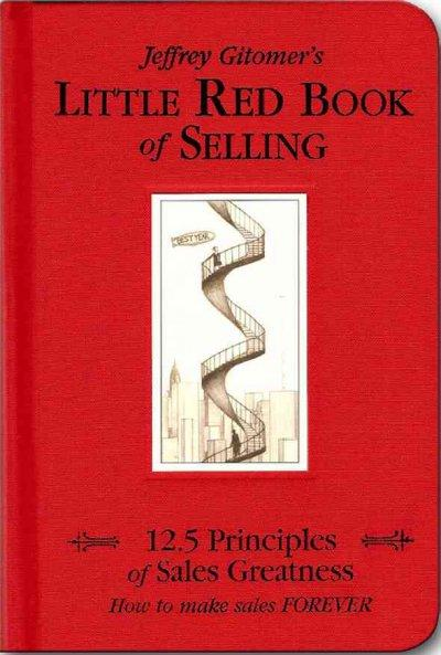 Jeffrey Gitomer's Little Red Book of Selling: 12.5 Principles of Sales Greatness : How to Make Sales Forever (Hardcover)