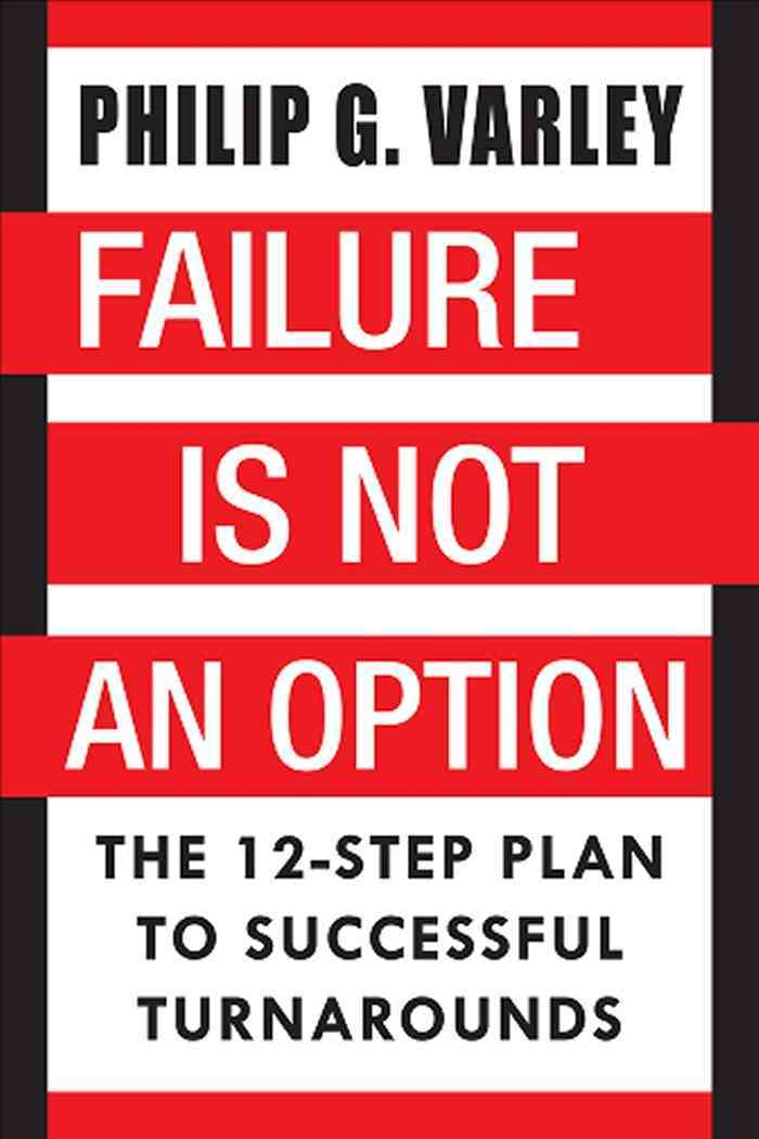 Failure Is Not an Option: The 12-Step Plan to Successful Turnarounds (Hardcover)