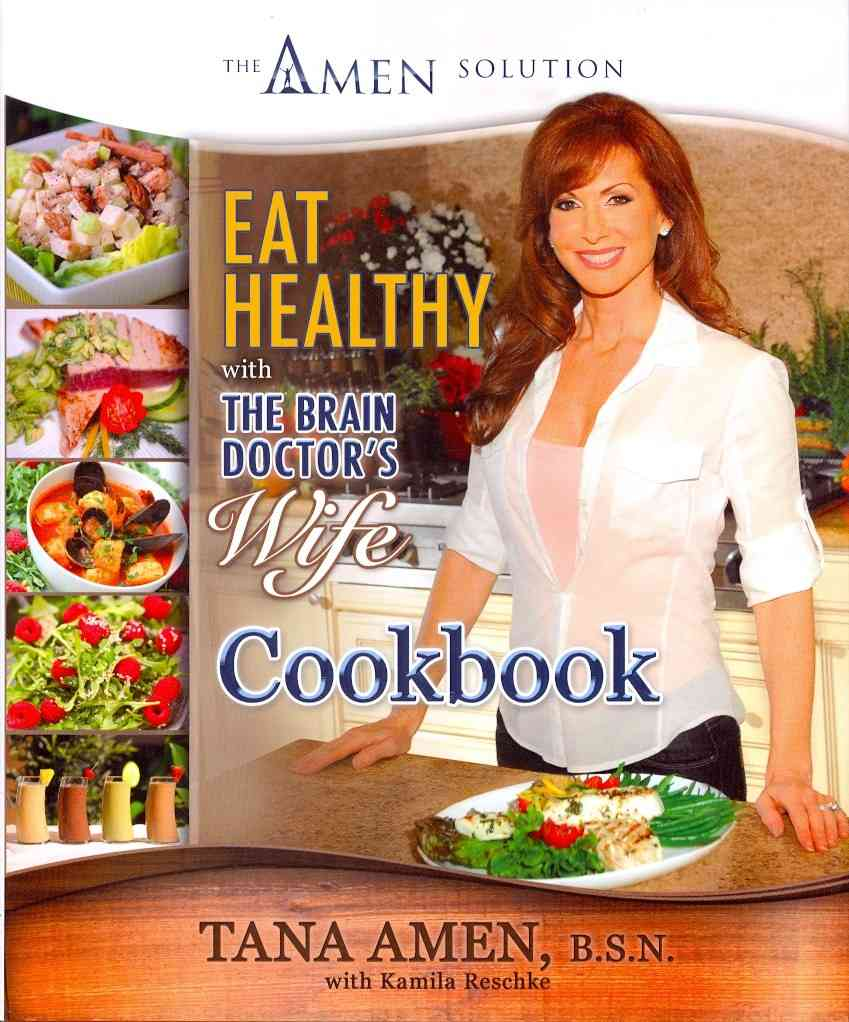Eat Healthy with the Brain Doctor's Wife Cookbook: The Amen Solution (Hardcover)