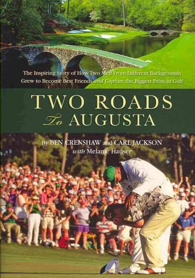 Two Roads to Augusta: The Inspiring Story of How Two Men From Different Backgrounds Grew to Become Best Friends a... (Hardcover)