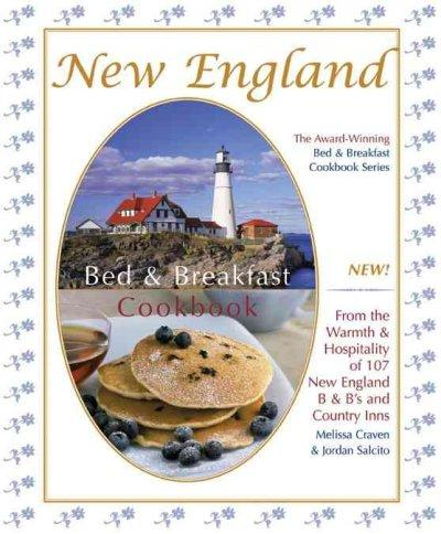 New England Bed & Breakfast Cookbook: From the Warmth & Hospitality of 107 New England B&B's and Country Inn (Hardcover)