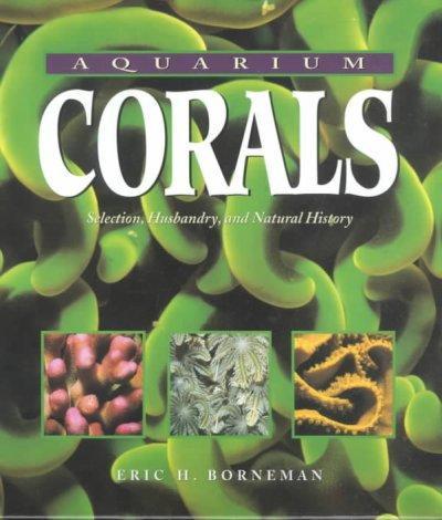 Aquarium Corals: Selection, Husbandry, and Natural History (Hardcover)