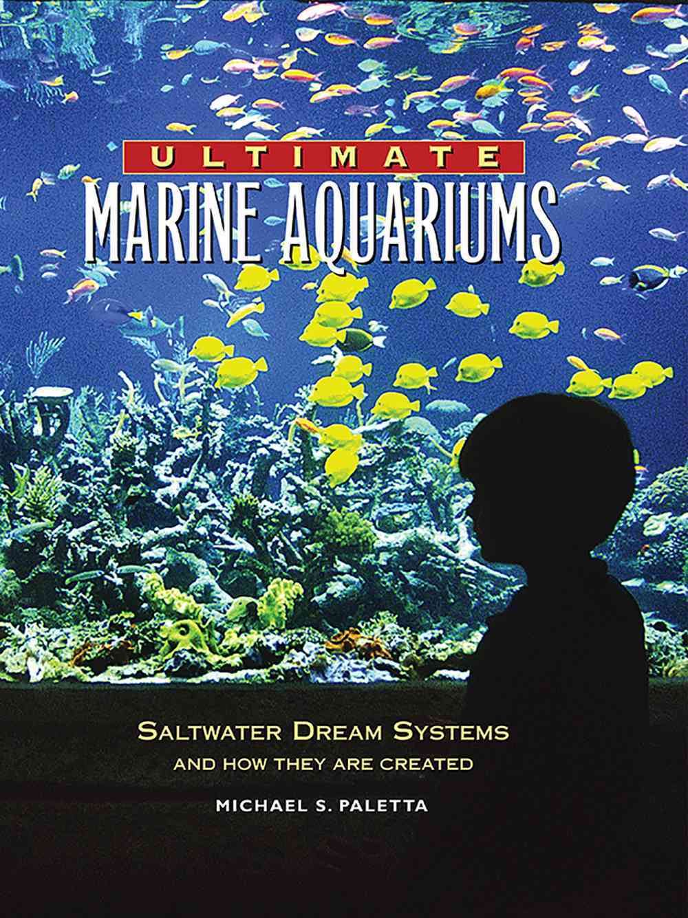 Ultimate Marine Aquariums: Saltwater Dream Systems and How They Are Created (Hardcover)