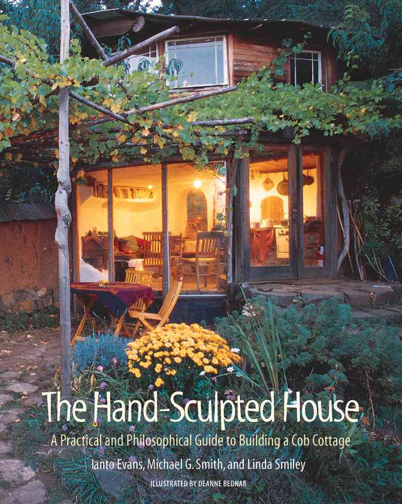 The Hand-Sculpted House: A Philosophical and Practical Guide to Building a Cob Cottage (Paperback)