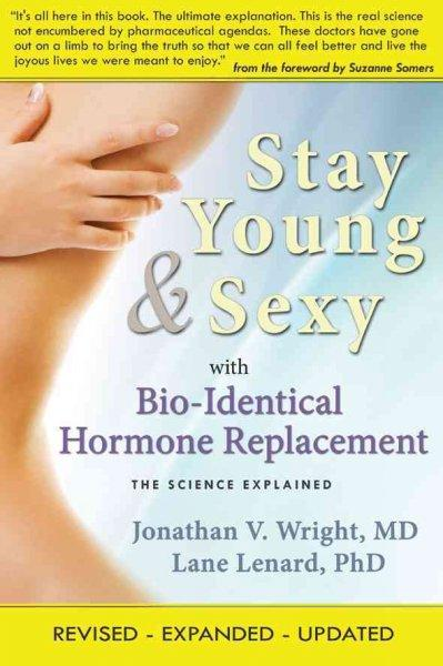 Stay Young & Sexy With Bio-Identical Hormone Replacement (Paperback)