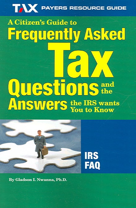 A Citizen's Guide to Frequently Asked Tax Questions And the Answers the IRS Wants You to Know (Paperback)