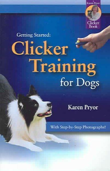 Getting Started: Clicker Training for Dogs (Paperback)