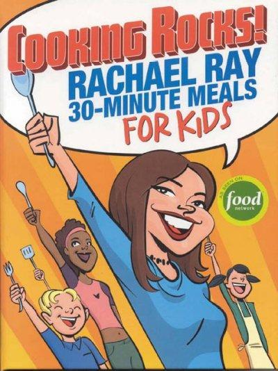 Cooking Rocks!: Rachael Ray's 30-minute Meals For Kids (Hardcover)