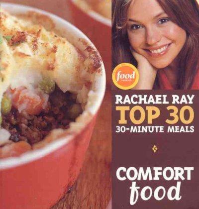 Comfort Food: Rachael Ray's Top 30 30-minutes Meals (Hardcover)