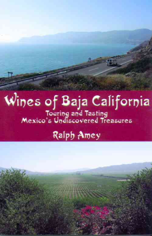 Wines of Baja California: Touring and Tasting Mexico's Undiscovered Treasures (Paperback)