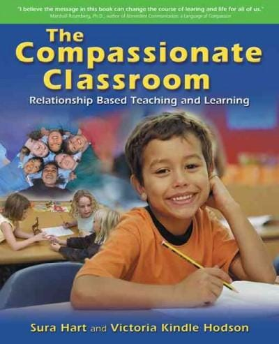 The Compassionate Classroom: Relationship Based Teaching And Learning (Paperback)
